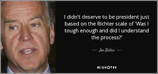 Are They Tough Enough Joe - joe biden quote i didn t deserve to be president just based on the