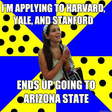 Stanford Memes - i m applying to harvard yale and stanford ends up going to arizona