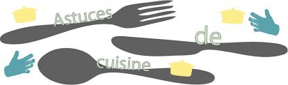 astuce de cuisine astuces de cuisine cuisson conservation l héritage de