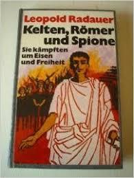 si e romer kelten römer und spione sie kämpften um eisen und freiheit
