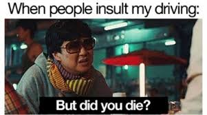 Driving Meme - when people insult my driving meme picture webfail fail