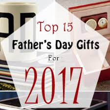 top s day gifts top 15 fathers day gifts for 2017 fathers day 2017
