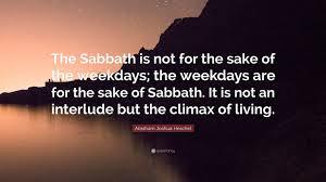 the sabbath by abraham joshua heschel abraham joshua heschel quote the sabbath is not for the sake of