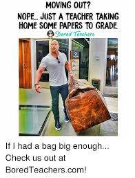 Moving Out Meme - moving out nope just a teacher taking home some papers to grade