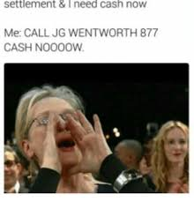 Jg Wentworth Meme - 25 best memes about jg wentworth jg wentworth memes