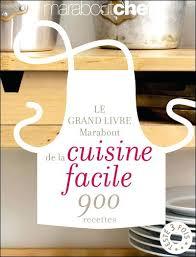 livre de cuisine grand chef marabout cuisine facile le grand livre marabout de la patisserie