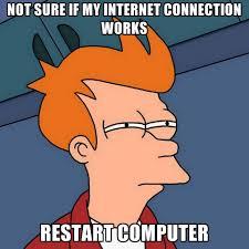 Internet Connection Meme - not sure if my internet connection works restart computer