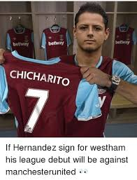 Hernandez Meme - betway 3 betway chicharito if hernandez sign for westham his