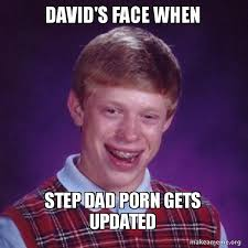 Step Dad Meme - david s face when step dad porn gets updated bad luck brian make