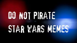 Pirate Memes - you wouldn t pirate a star wars meme youtube