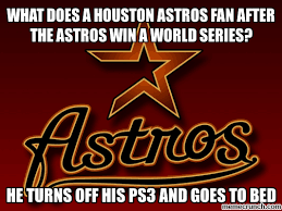 Houston Astros Memes - does a houston astros fan after the astros win a world series