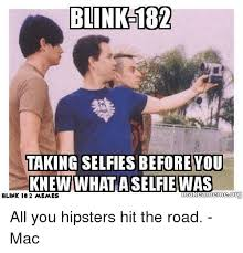 Blink 182 Meme - blink 182 taking selfies you knew what aselfie was makea or blink
