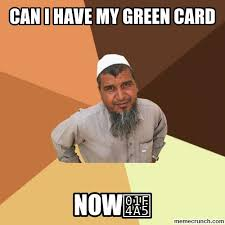 Green Card Meme - i have my green card