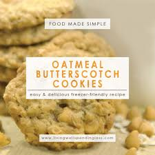 best ever oatmeal butterscotch cookies living well spending less
