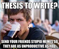 How To Write Memes - thesis to write send your friends stupid memes so they are as