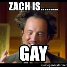 Meme Generator Aliens Guy - zach is gay history aliens guy meme generator