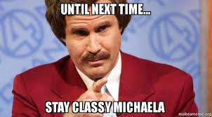 Michaela Meme - until next time stay classy michaela make a meme
