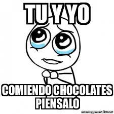 Memes De Chocolate - meme por favor tu y yo comiendo chocolates piensalo 4443964