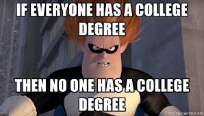 College Degree Meme - if everyone has a college degree then no one has a college degree