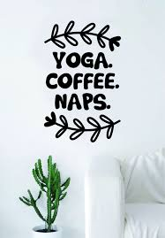 yoga coffee naps quote wall decal sticker room art vinyl beautiful