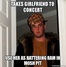 Mosh Pit Meme - takes girlfriend to concert use her as battering ram in mosh pit