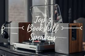 Top Bookshelf Speakers Under 500 The 5 Best Bookshelf Speakers Under 100 2017 Reviews And Top Picks