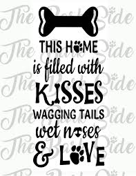 dog home decor 12x24 vinyl decal only this home is filled with kisses wagging
