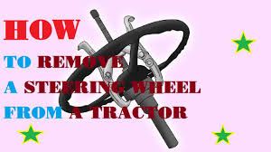 how to remove a steering wheel from a tractor youtube