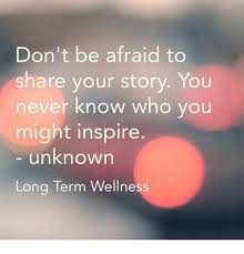 Your Story Meme - don t be afraid to share your story you never know who you might