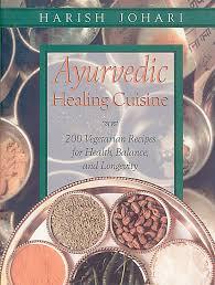 cuisine ayurveda ayurvedic healing cuisine book by harish johari official