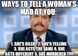 Meme Mad - ways to tell a womans mad at you meme viral viral videos
