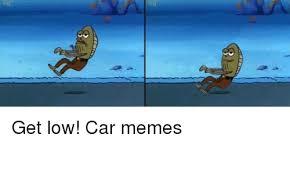 Low Car Meme - get low car memes cars meme on sizzle
