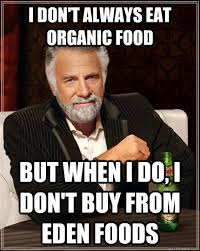 Organic Food Meme - the most interesting man in the world memes quickmeme