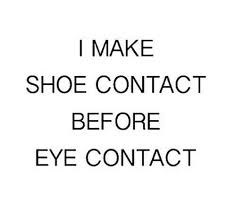 I Make Shoes Meme - i make shoe contact before eye contact meme on sizzle