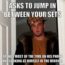 Gym Time Meme - i met a scumbag steve at the gym today meme guy