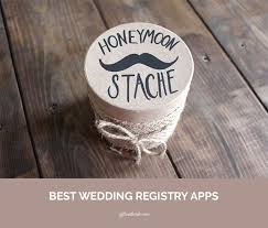best wedding registry stores our big list of wedding planning apps part iii wedding registry