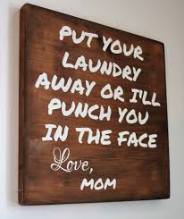 Laundry Room Decor Signs by Put Your Laundry Away Or I U0027ll Punch Your Face Love Mom Wood Sign