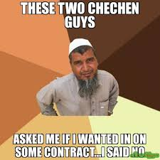 I Said No Meme - these two chechen guys asked me if i wanted in on some contract