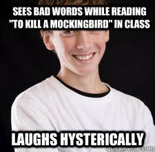 To Kill A Mockingbird Meme - sees bad words while reading to kill a mockingbird in class laughs