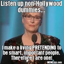 Idiot Meme - liberal idiot meryl streep makes a fool of herself memeasy