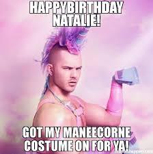 Natalie Meme - happybirthday natalie got my maneecorne costume on for ya meme