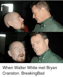 Bryan Cranston Memes - when walter white met bryan cranston breakingbad bryan cranston
