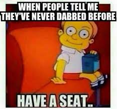 Dab Meme - dabbing 101 how to dab cannabis concentrates buy weed online
