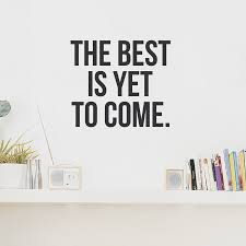 the best is yet to come wall quote decal