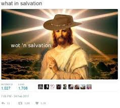 Meme N - wot n salvation what in tarnation know your meme