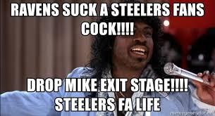 Steelers Suck Meme - ravens suck a steelers fans cock drop mike exit stage