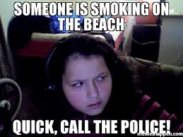 Meme Seriously - someone is smoking on the beach quick call the police meme