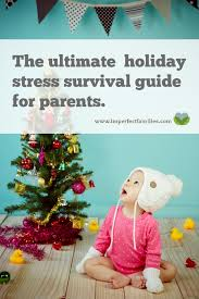 guide to holidays the ultimate stress survival guide for parents