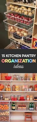 ideas for organizing kitchen pantry 15 kitchen pantry organization ideas organization junkie