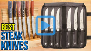 Top Ten Kitchen Knives by Top 10 Steak Knives Of 2017 Video Review